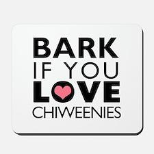 Bark If You Love Chiweenies Mousepad
