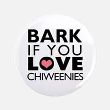 """Bark If You Love Chiweenies 3.5"""" Button"""