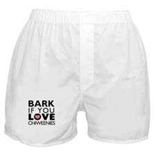 Bark If You Love Chiweenies Boxer Shorts