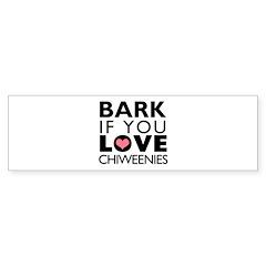 Bark If You Love Chiweenies Bumper Sticker