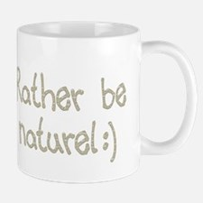 Rather be au naturel Mug