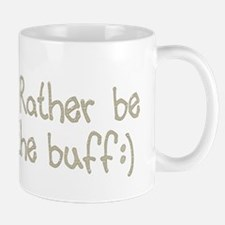 Rather be in the Buff Mug