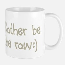 Rather be in the Raw Mug