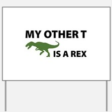 My other T is a Rex Yard Sign