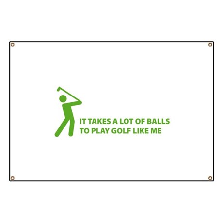 Takes a lot of balls. Golf Banner
