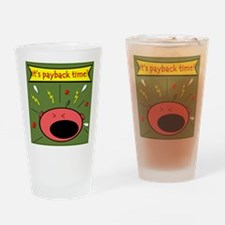 It's Payback Time Drinking Glass