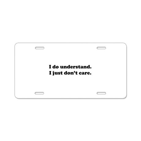I do understand. Aluminum License Plate