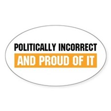 Politically Incorrect Oval Decal