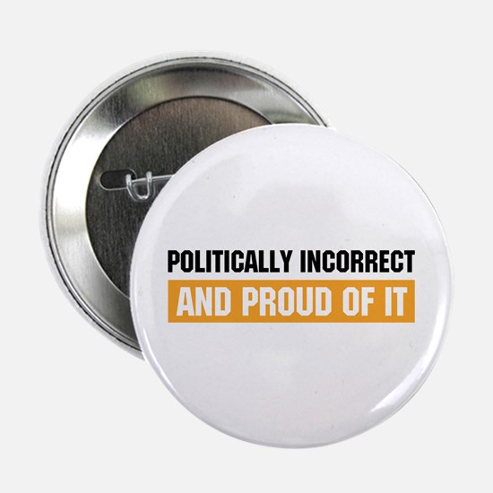"Politically Incorrect 2.25"" Button (10 pack)"