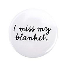 "I Miss My Blanket 3.5"" Button"