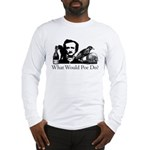 What Would Poe Do? Long Sleeve T-Shirt