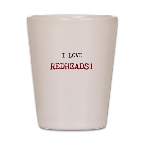 I Love Redheads! Shot Glass
