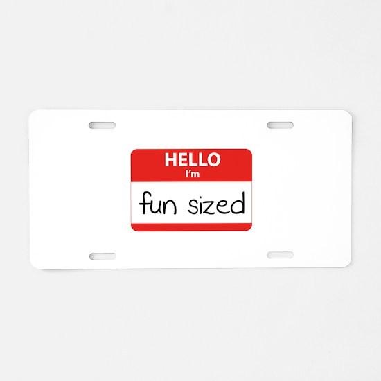 Hello I'm fun sized Aluminum License Plate