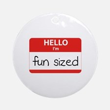 Hello I'm fun sized Ornament (Round)