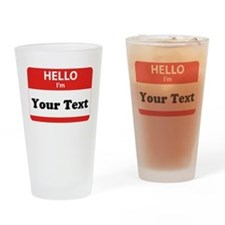 Hello I'm YOUR TEXT Drinking Glass