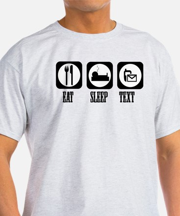 Eat Sleep Text! T-Shirt
