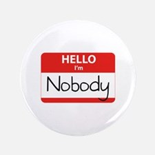 "Hello I'm Nobody 3.5"" Button"