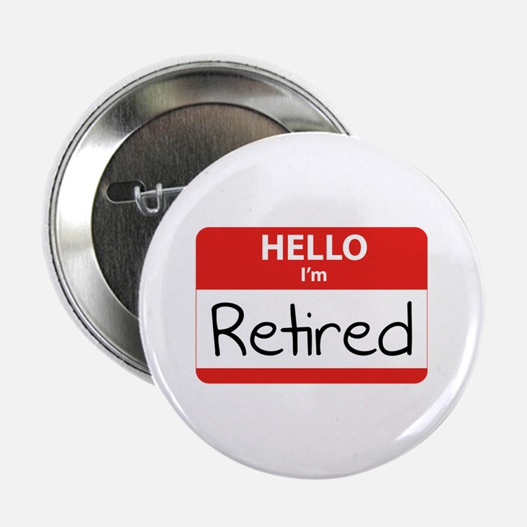 "Hello I'm Retired 2.25"" Button"