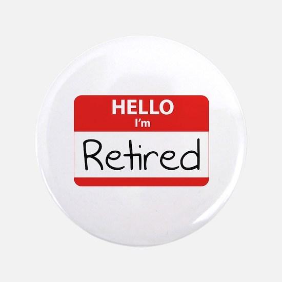 """Hello I'm Retired 3.5"""" Button"""