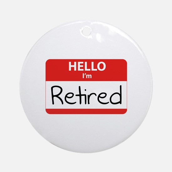 Hello I'm Retired Ornament (Round)