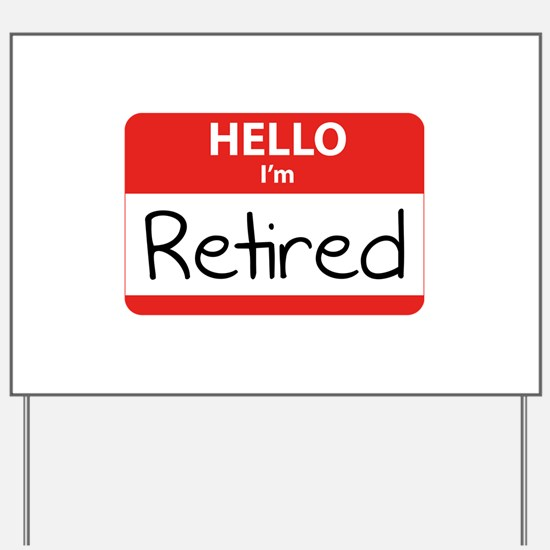 Hello I'm Retired Yard Sign