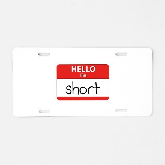 Hello I'm Short Aluminum License Plate