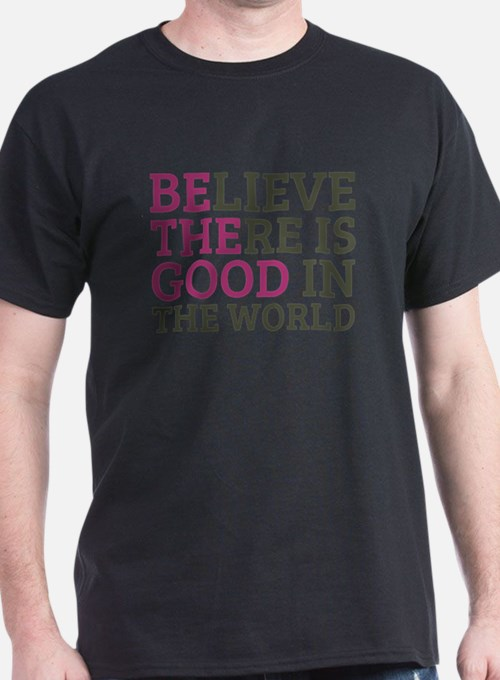 Believe There is Good T-Shirt