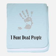 I Hunt Dead People baby blanket