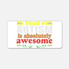 Awesome autism friend Aluminum License Plate