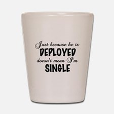 Just because he is deployed Shot Glass