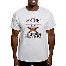 Shoot first ask questions NEVER! T-Shirt
