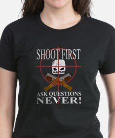 Shoot first ask questions NEVER! Tee