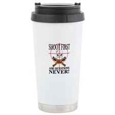 Shoot first ask questions NEVER! Travel Mug