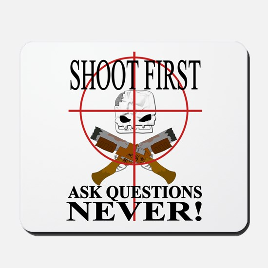 Shoot first ask questions NEVER! Mousepad