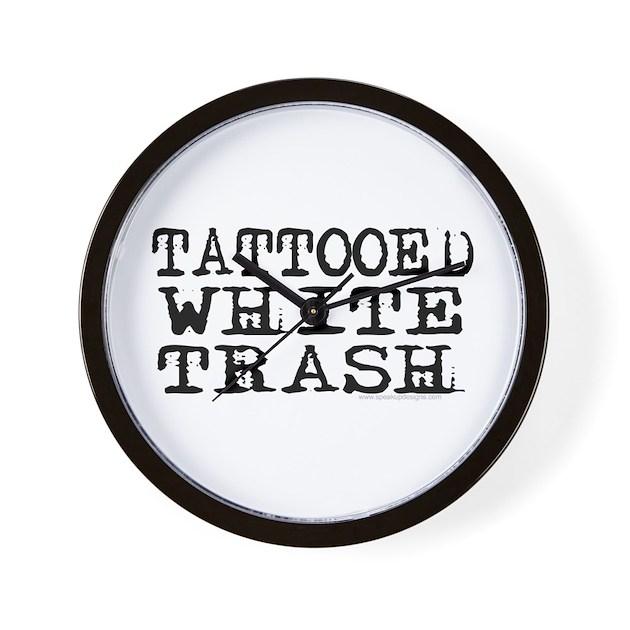 Tattooed white trash block wall clock by speakupdesigns for Tattooed white trash t shirt