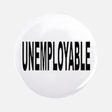 """Unemployable 3.5"""" Button"""