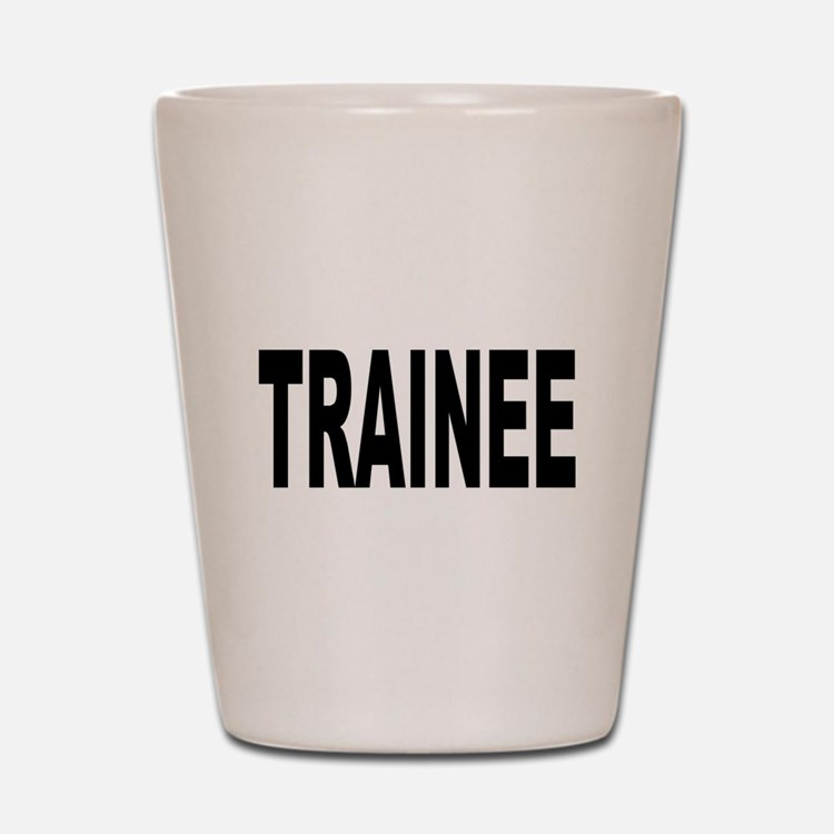 Trainee Shot Glass