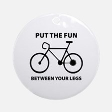 Fun between your legs. Ornament (Round)