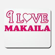 I Love Makaila Mousepad