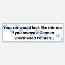 Your Car German Shorthaired Pointer Bumper Bumper Bumper Sticker