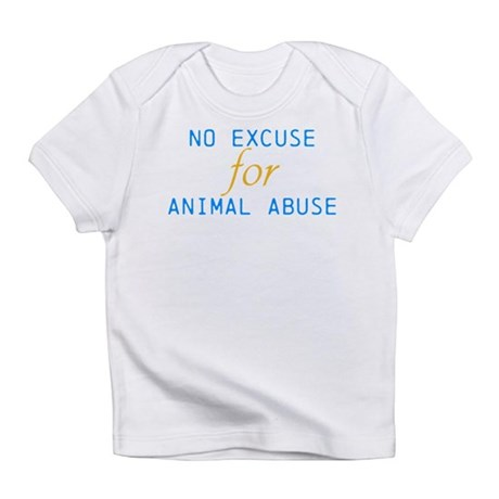 'No Excuse For Animal Abuse Infant T-Shirt