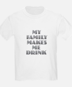 My Family Makes Me Drink T-Shirt