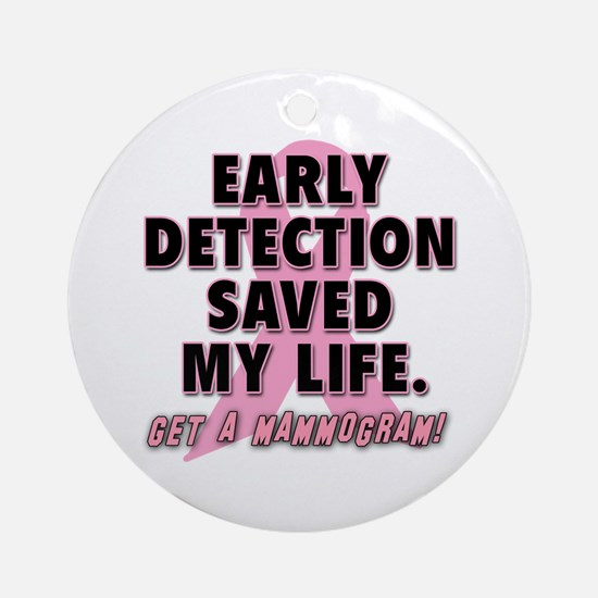 Early Detection Saved My Life Ornament (Round)