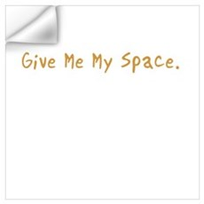 Give Me My Space Wall Decal