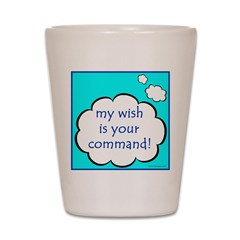 My Wish Is Your Command Shot Glass
