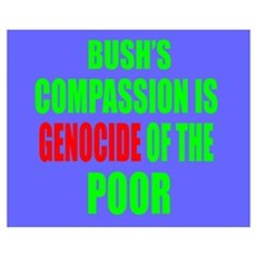 W's Compassion is Genocide to Poor Poster
