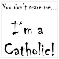You don't scare me...Catholic Poster