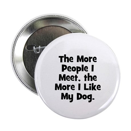 The more people I meet, the m Button