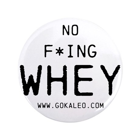 """No F*ing Whey 3.5"""" Button (100 pack)"""
