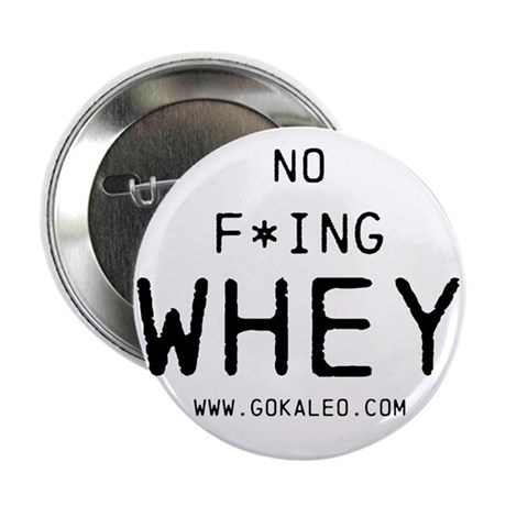 "No F*ing Whey 2.25"" Button (100 pack)"